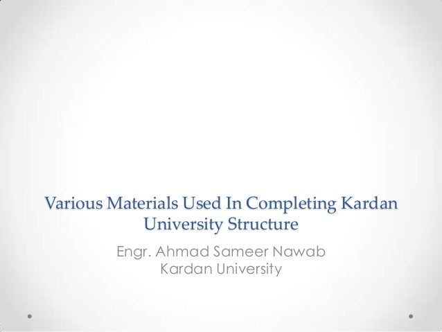 Various Materials Used In Completing KardanUniversity StructureEngr. Ahmad Sameer NawabKardan University
