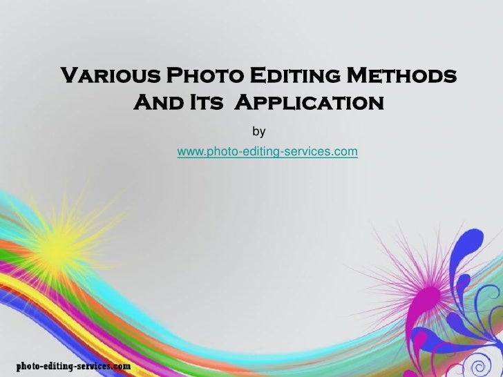 Various Photo Editing Methods     And Its Application                    by        www.photo-editing-services.com