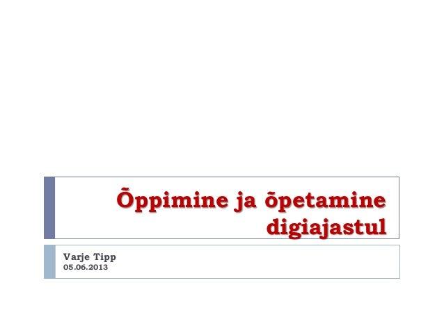 Õppimine ja õpetaminedigiajastulVarje Tipp05.06.2013