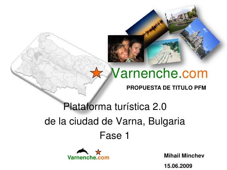 Varnenche.com<br />Varnenche.com<br />PROPUESTA DE TITULO PFM<br />Plataforma turística 2.0 <br />de la ciudad de Varna, B...
