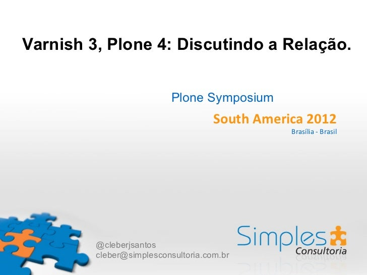 Varnish 3, Plone 4: Discutindo a Relação.                           Plone Symposium                                     So...