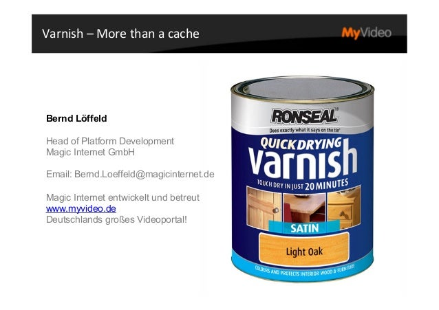 1	    Varnish	   –	   More	   than	   a	   cache	    Bernd Löffeld Head of Platform Development Magic Internet GmbH Email:...