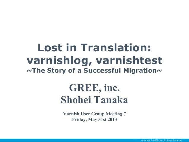 Copyright © GREE, Inc. All Rights Reserved.Copyright © GREE, Inc. All Rights Reserved.Lost in Translation:varnishlog, varn...