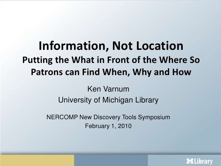 Information, Not LocationPutting the What in Front of the Where So Patrons can Find When, Why and How<br />Ken Varnum<br /...