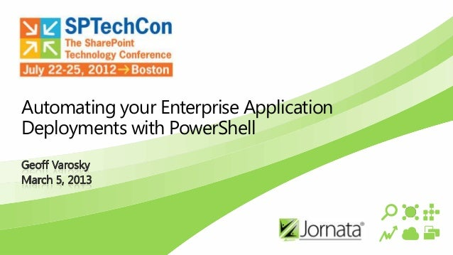 Automating Your Enterprise Application Deployments With PowerShell by Geoff Varosky - SPTechCon