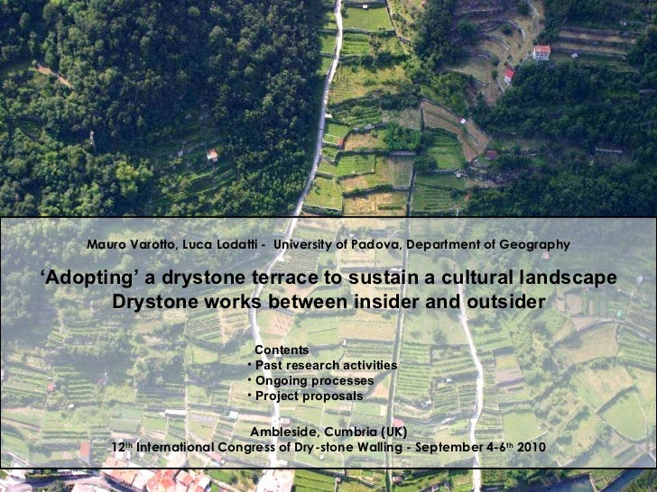 Mauro Varotto, Luca Lodatti   -  University of Padova, Department of Geography ' Adopting' a drystone terrace to sustain a...