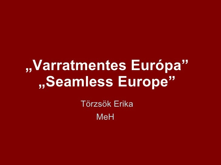 """"""" Varratmentes Európa"""" """"Seamless Europe"""" Törzsök Erika MeH"""