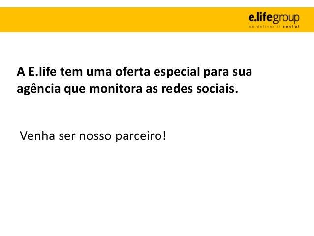 A E.life tem uma oferta especial para suaagência que monitora as redes sociais.Venha ser nosso parceiro!