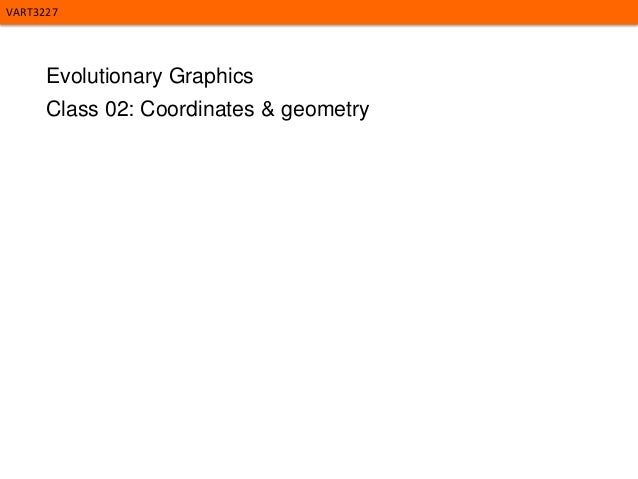 VART3227  Evolutionary Graphics Class 02: Coordinates & geometry