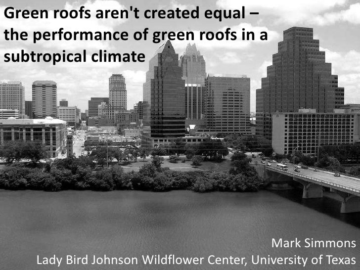 Green roofs aren't created equal – <br />the performance of green roofs in a <br />subtropical climate<br />Mark Simmons<b...