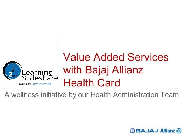 Value Added Services                  with Bajaj Allianz   Powered by                  Health CardA wellness initiative by...