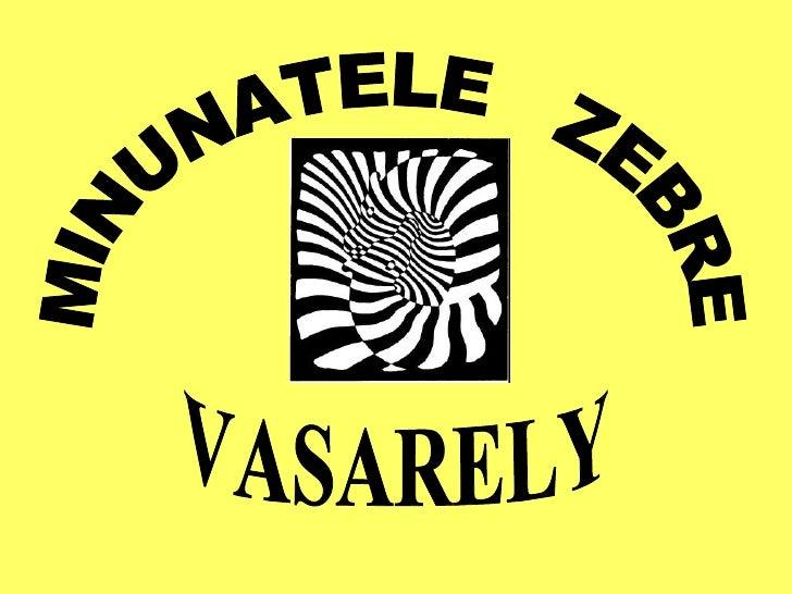 MINUNATELE  ZEBRE VASARELY