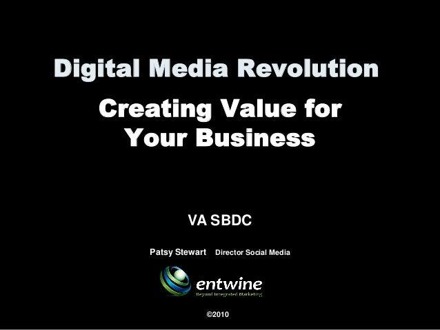Digital Media Revolution Creating Value for Your Business ©2010 VA SBDC Patsy Stewart Director Social Media