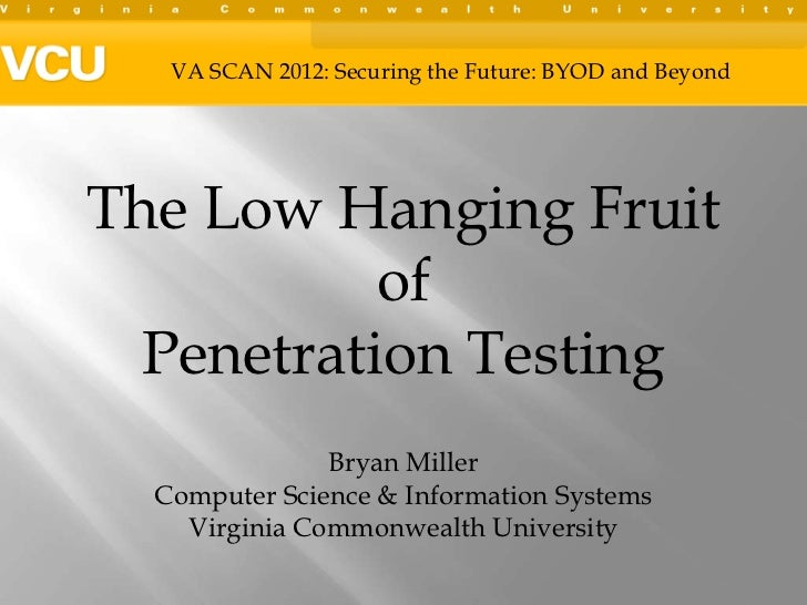 VA SCAN 2012: Securing the Future: BYOD and BeyondThe Low Hanging Fruit           of  Penetration Testing               Br...