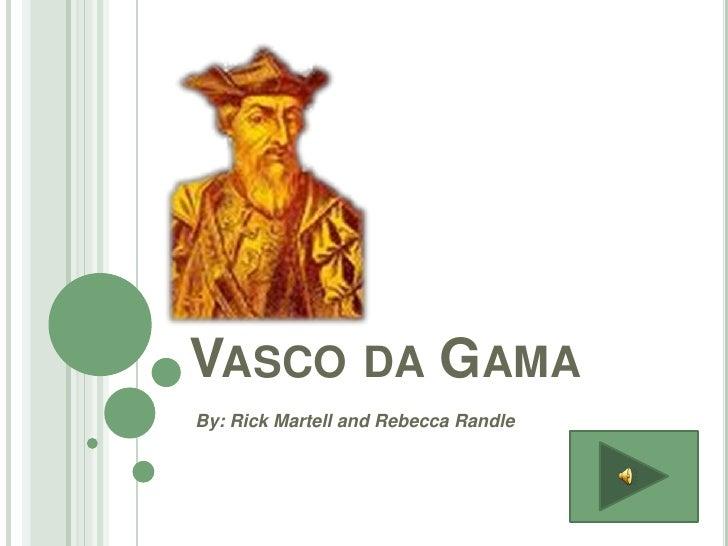 Vasco da Gama<br />By: Rick Martell and Rebecca Randle<br />