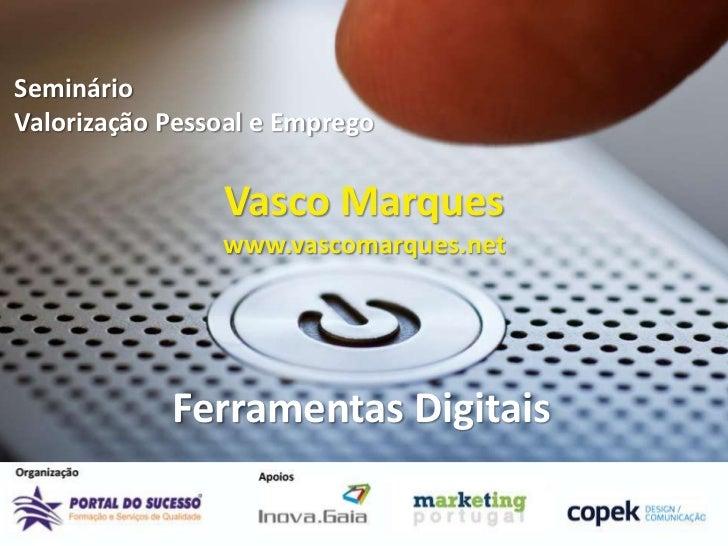 SeminárioValorização Pessoal e Emprego                Vasco Marques                www.vascomarques.net            Ferrame...