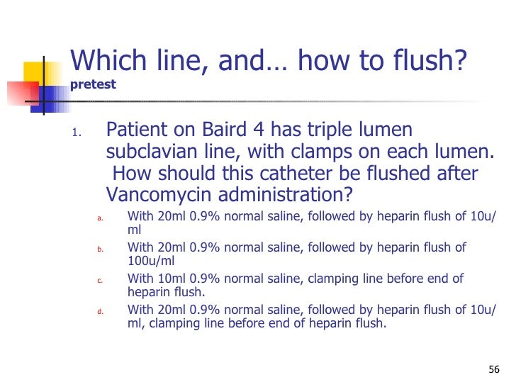 heparin flushes maintaining central Heparin flushes maintaining central line patency maintaining the function of central venous catheters is an important nursing responsibility, which should be carried out following the best available scientific evidence these central lines include peripherally inserted central catheters (piccs), tunneled catheters, and implanted ports.