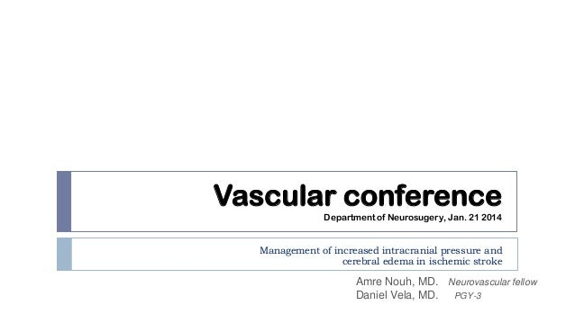 Vascular conference Department of Neurosugery, Jan. 21 2014  Management of increased intracranial pressure and cerebral ed...