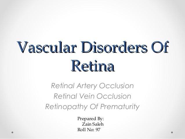 Vascular Disorders OfVascular Disorders Of RetinaRetina Retinal Artery Occlusion Retinal Vein Occlusion Retinopathy Of Pre...