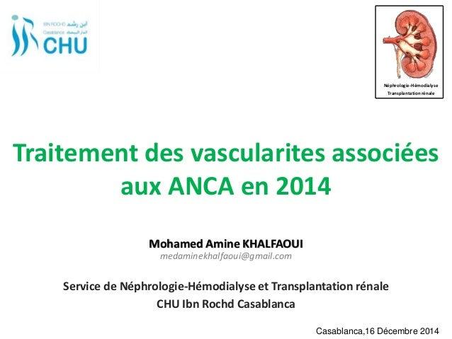 Traitement des vascularites associées aux ANCA en 2014 Service de Néphrologie-Hémodialyse et Transplantation rénale CHU Ib...