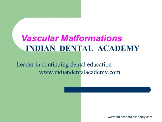 Vascular Malformations INDIAN DENTAL ACADEMY Leader in continuing dental education www.indiandentalacademy.com  www.indian...