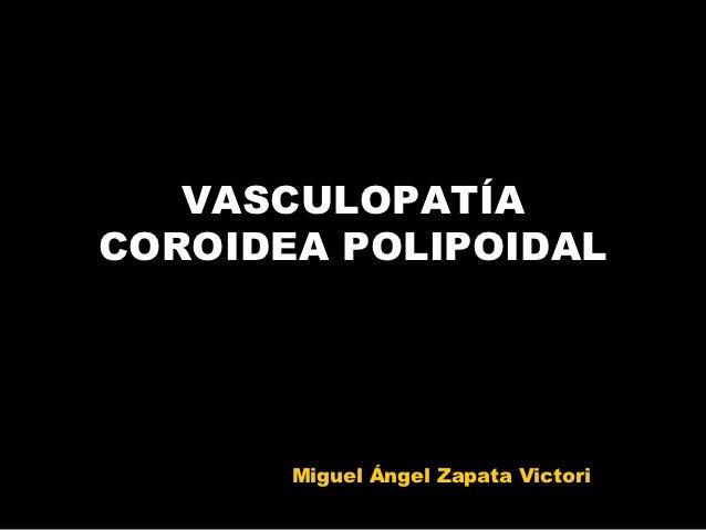 VASCULOPATÍACOROIDEA POLIPOIDAL       Miguel Ángel Zapata Victori