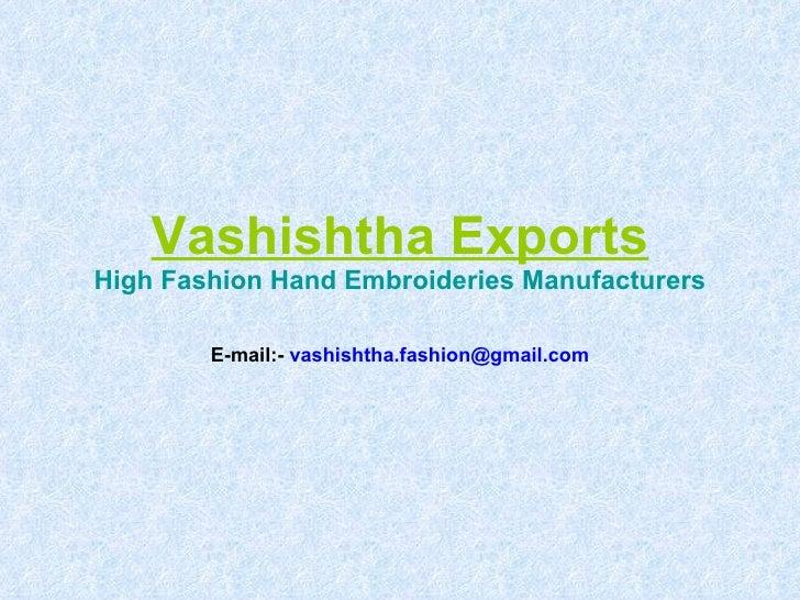 Vashishtha Exports High Fashion Hand Embroideries Manufacturers E-mail:-  [email_address]