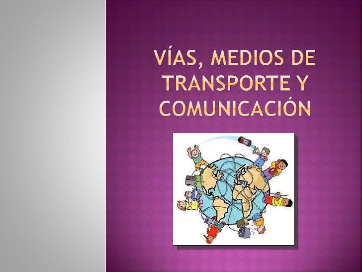 Vías, medios de transporte y comunicación