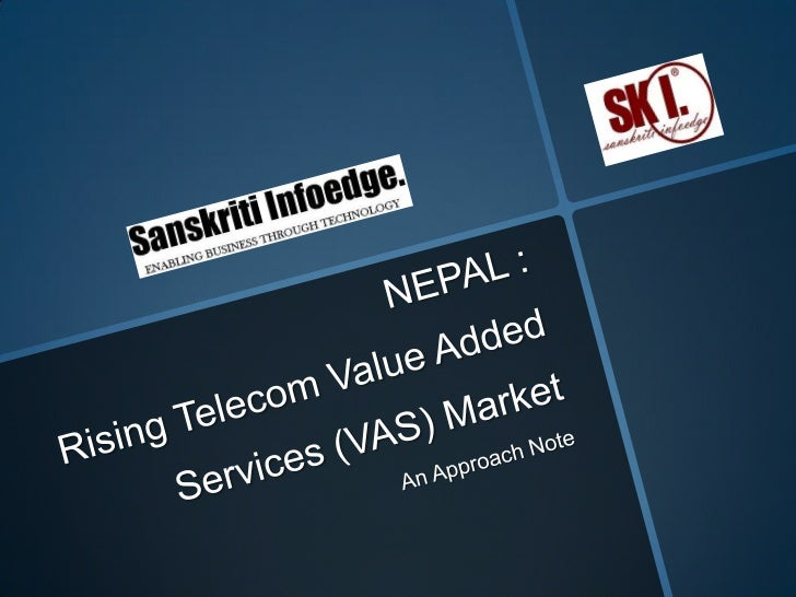 NEPAL : Rising Telecom Value Added Services (VAS) Market<br /> An Approach Note<br />