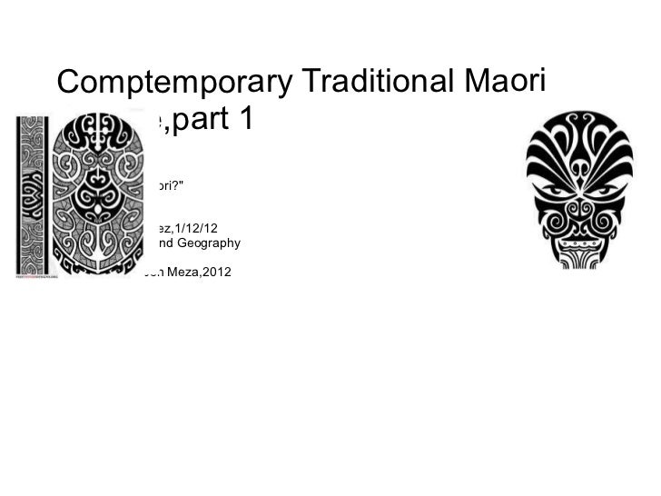"Comptemporary Traditional Maori Culture,part 1 ""Who Are The Maori?"" By Antonio Vasquez,1/12/12 period 6,Culture ..."
