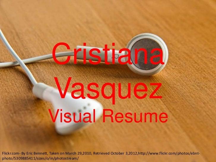 Cristiana                           Vasquez                         Visual ResumeFlickr.com- By Eric Bennett, Taken on Mar...