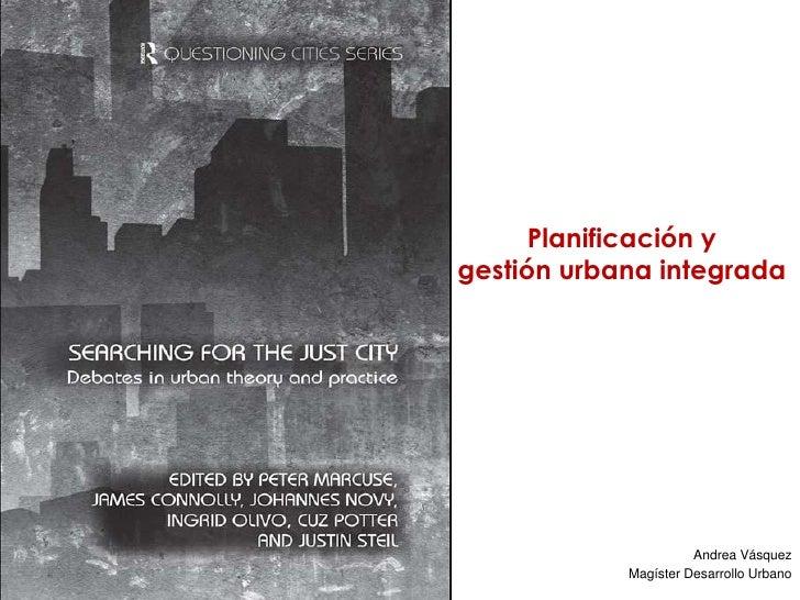 Planificación y gestión urbana integrada                           Andrea Vásquez             Magíster Desarrollo Urbano