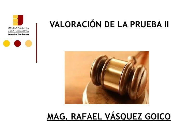 VALORACIÓN DE LA PRUEBA IIMAG. RAFAEL VÁSQUEZ GOICO