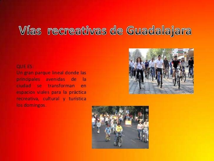 Vías  recreativas de Guadalajara <br />QUE ES: <br />Un gran parque lineal donde las principales avenidas de la ciudad se ...