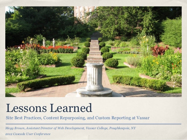 Lessons LearnedSite Best Practices, Content Repurposing, and Custom Reporting at VassarMegg Brown, Assistant Director of W...