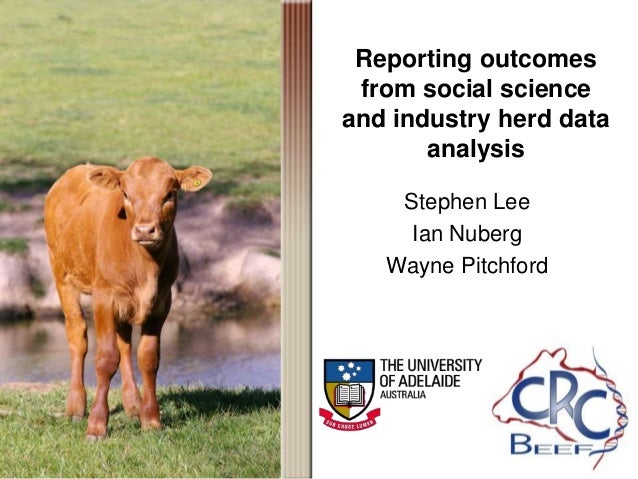 Reporting outcomes from social science and industry herd data analysis Stephen Lee Ian Nuberg Wayne Pitchford