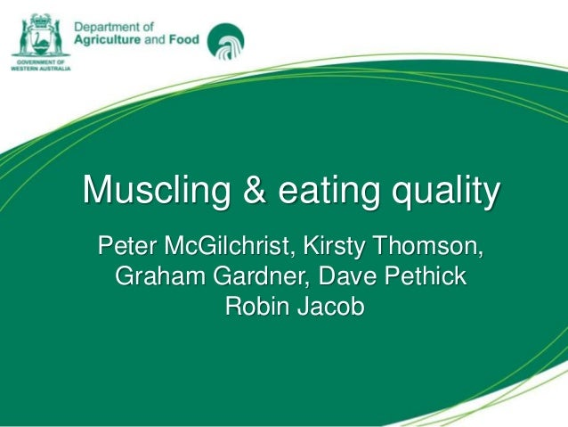 Muscling & eating quality Peter McGilchrist, Kirsty Thomson, Graham Gardner, Dave Pethick Robin Jacob