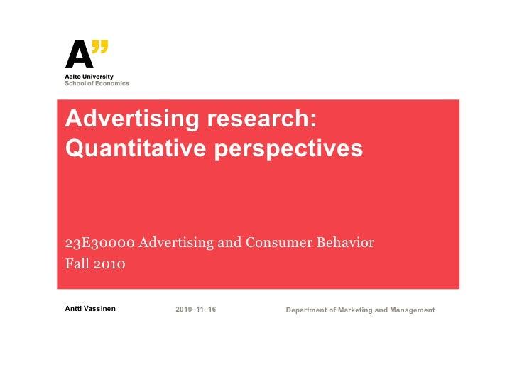 Advertising research:Quantitative perspectives23E30000 Advertising and Consumer BehaviorFall 2010Antti Vassinen   2010–11–...