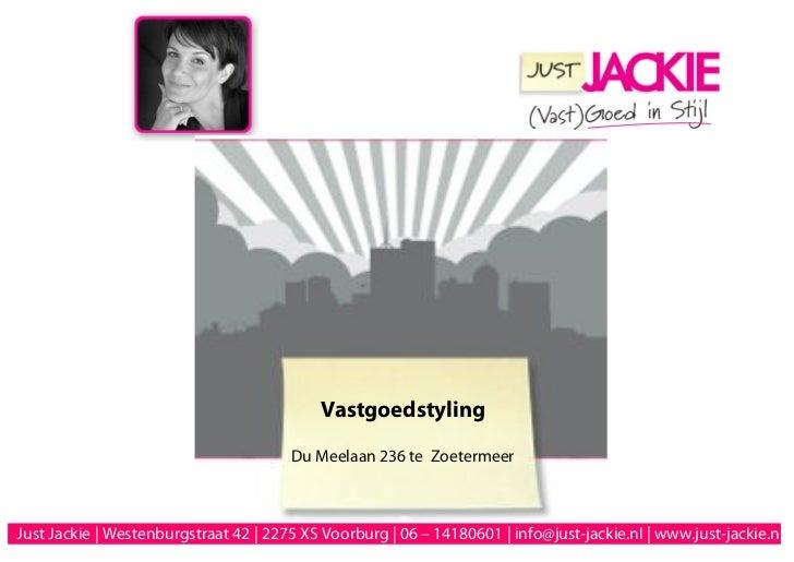 Vastgoedstyling                                       Du Meelaan 236 te ZoetermeerJust Jackie | Westenburgstraat 42 | 2275...