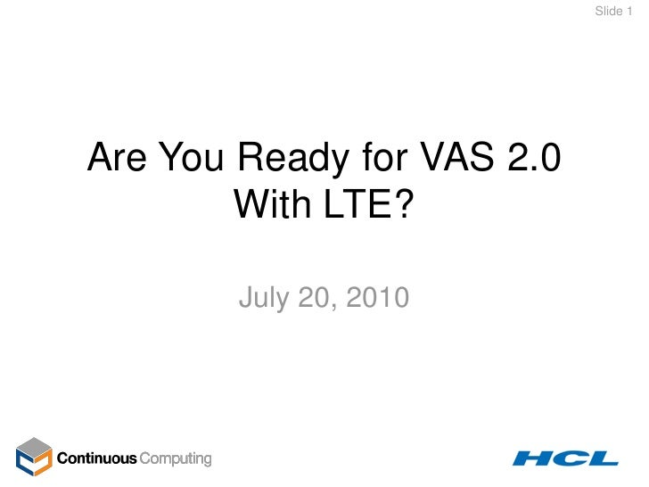 Slide 1     Are You Ready for VAS 2.0         With LTE?          July 20, 2010