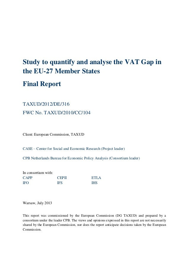 Study to quantify and analyse the VAT Gap in the EU-27 Member States Final Report TAXUD/2012/DE/316 FWC No. TAXUD/2010/CC/...