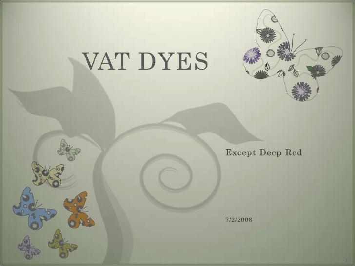 VAT DYES           Except Deep Red           7/2/2008                             1