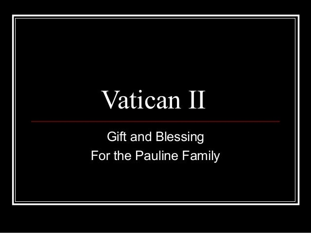 Vatican II Gift and Blessing For the Pauline Family