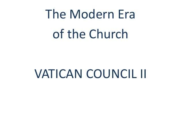 The Modern Era of the Church VATICAN COUNCIL II
