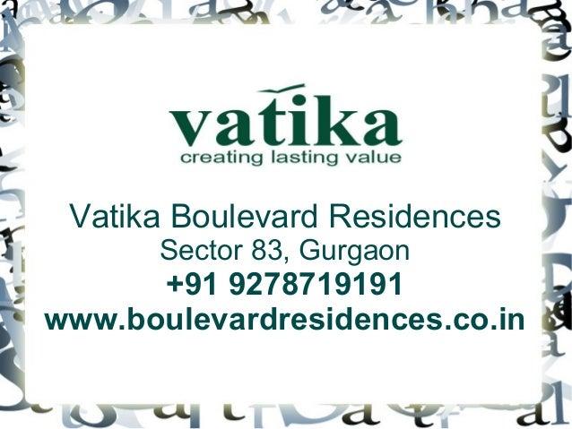 Vatika Boulevard Residences Sector 83, Gurgaon  +91 9278719191 www.boulevardresidences.co.in