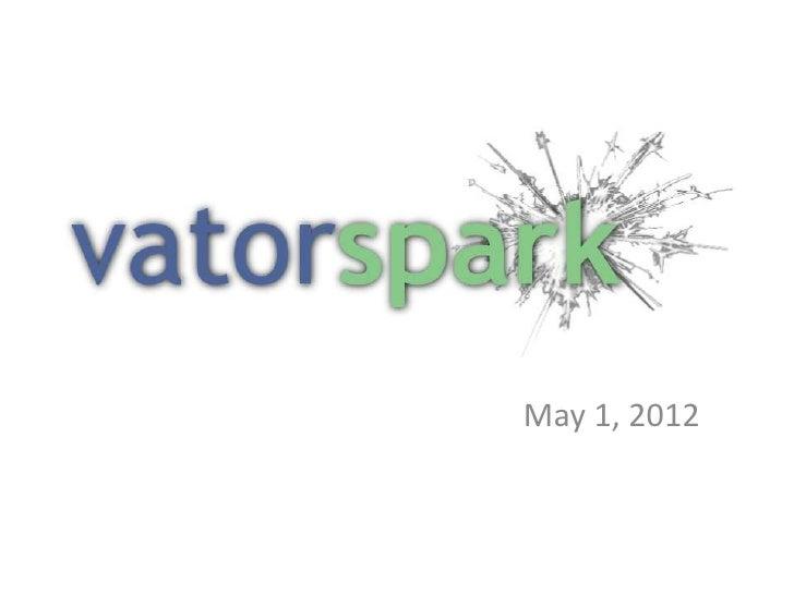Vator Spark, May 1, 2012