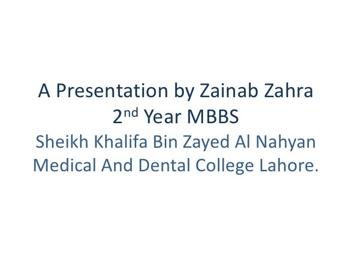 A Presentation by Zainab Zahra        2 nd Year MBBSSheikh Khalifa Bin Zayed Al NahyanMedical And Dental College Lahore.