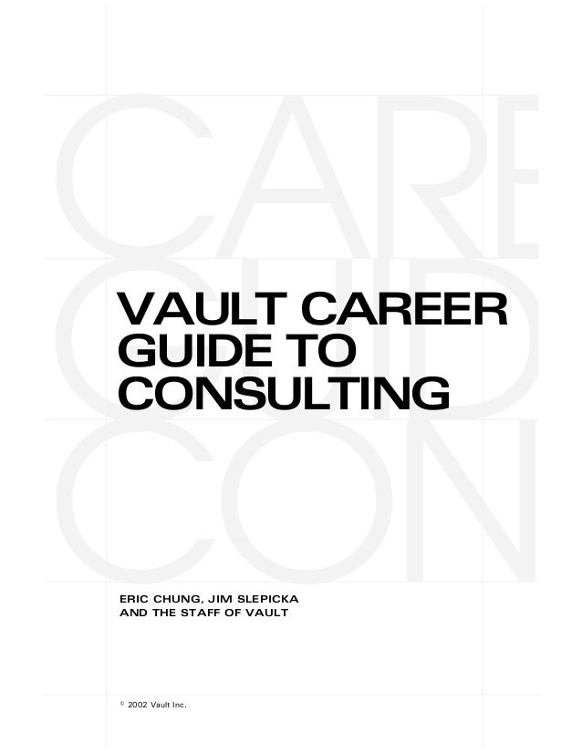 CAREGUIDVAULT CAREERGUIDE TOCONCONSULTINGERIC CHUNG, JIM SLEPICKAAND THE STAFF OF VAULT© 2002 Vault Inc.