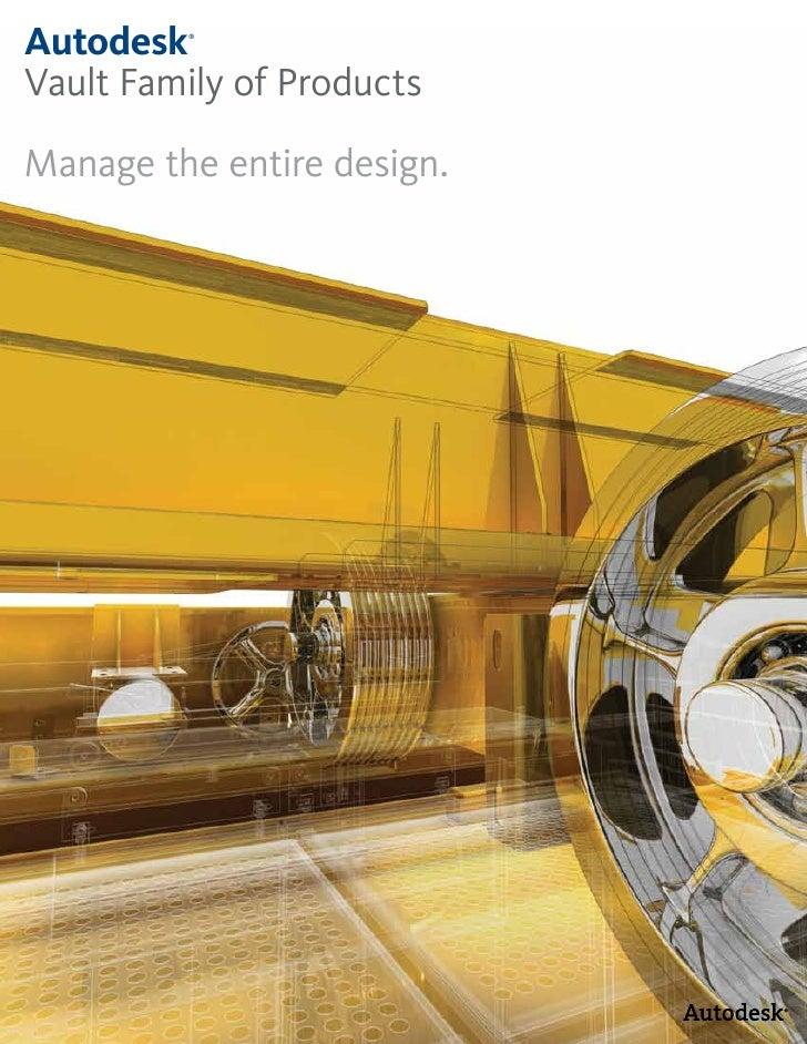 Autodesk ®     Vault Family of Products  Manage the entire design.