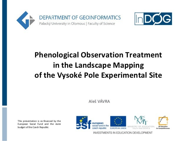 Phenological Observation Treatment                    in the Landscape Mapping               of the Vysoké Pole Experiment...